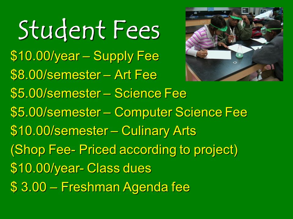 Student Fees $10.00/year – Supply Fee $8.00/semester – Art Fee