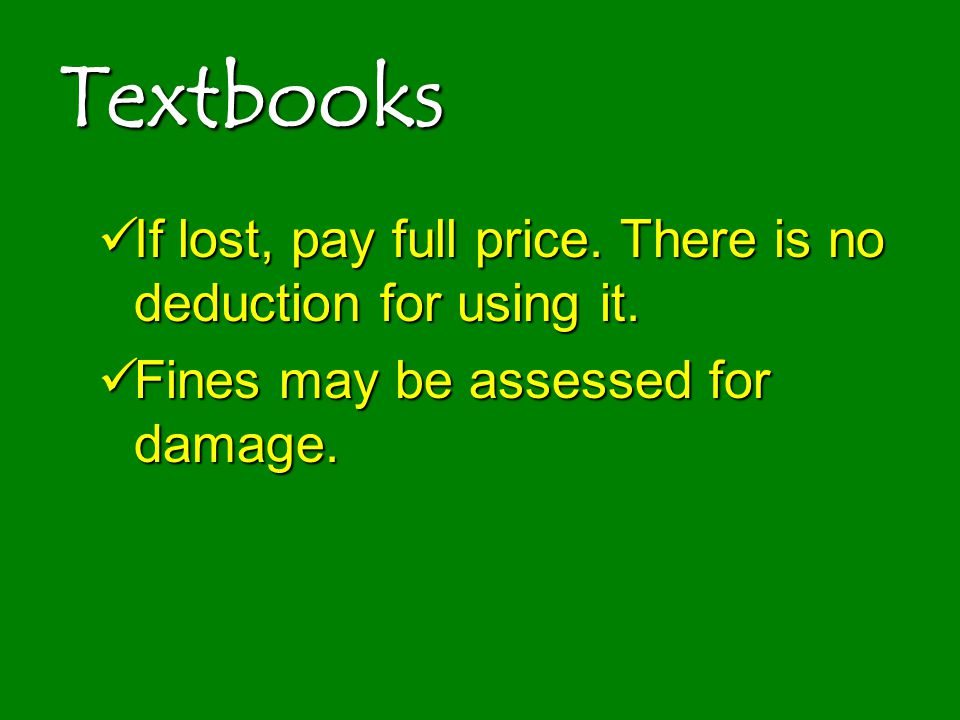 Textbooks If lost, pay full price. There is no deduction for using it.