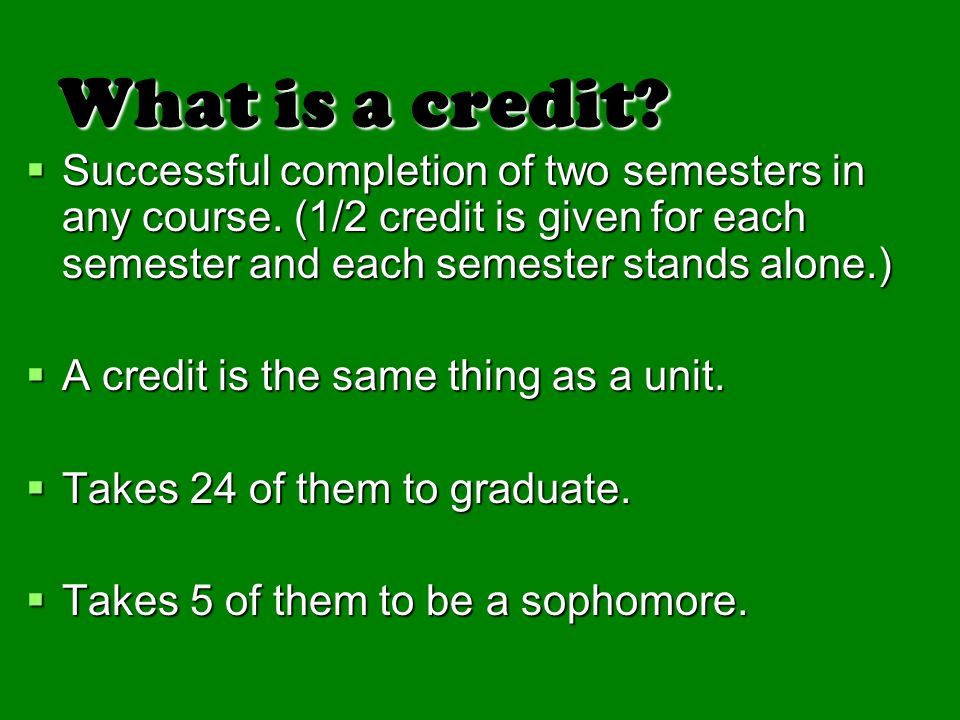 What is a credit Successful completion of two semesters in any course. (1/2 credit is given for each semester and each semester stands alone.)