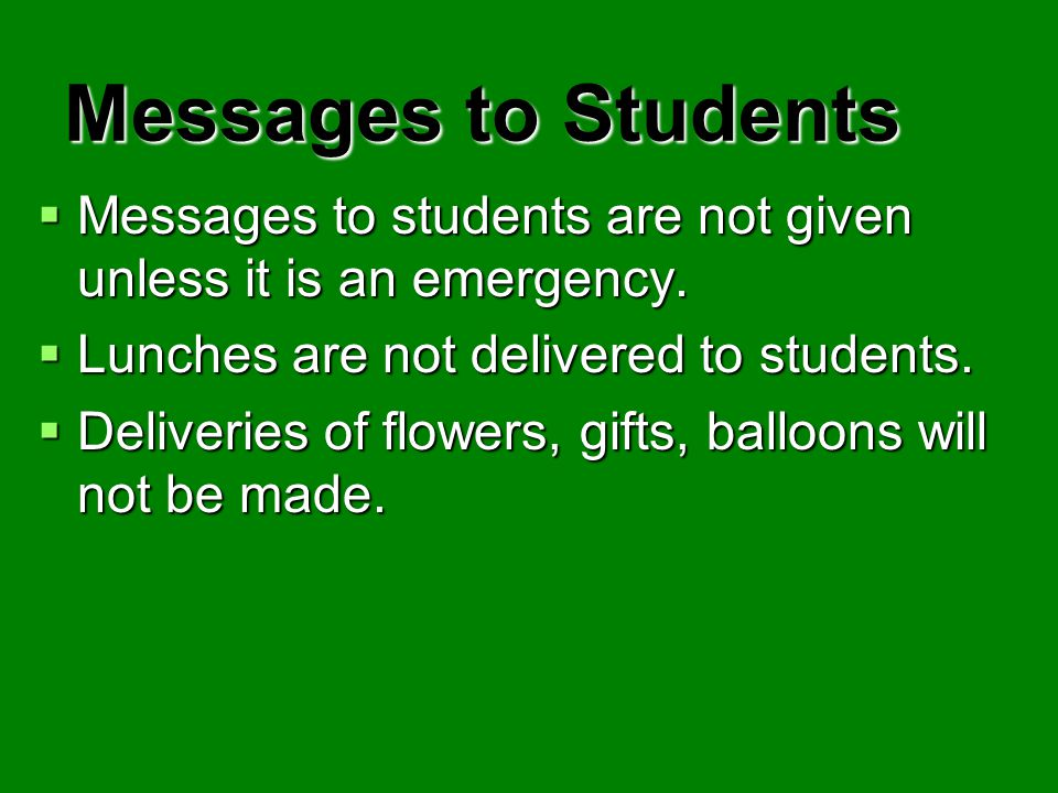 Messages to Students Messages to students are not given unless it is an emergency. Lunches are not delivered to students.