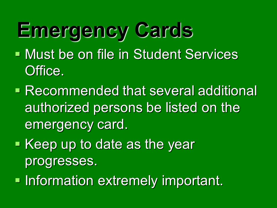 Emergency Cards Must be on file in Student Services Office.