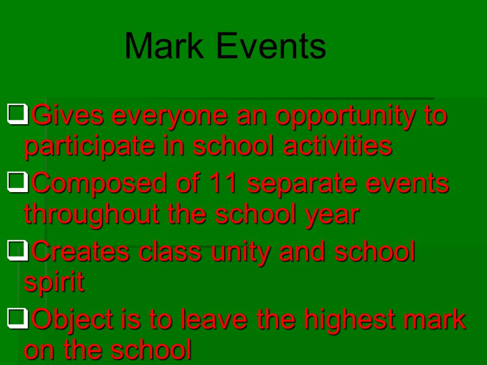 Mark Events Gives everyone an opportunity to participate in school activities. Composed of 11 separate events throughout the school year.