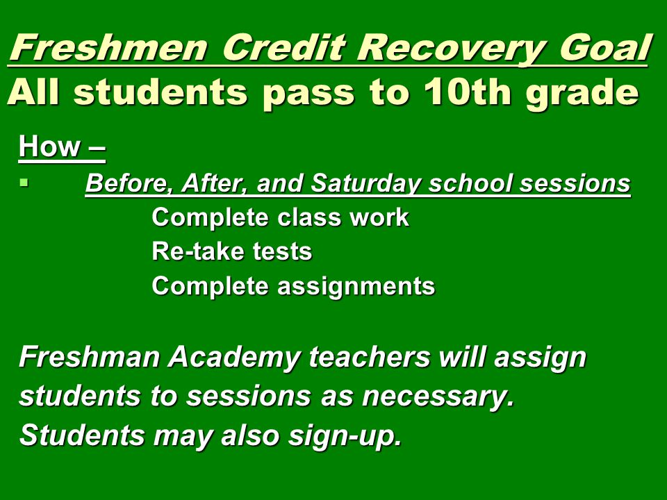Freshmen Credit Recovery Goal All students pass to 10th grade