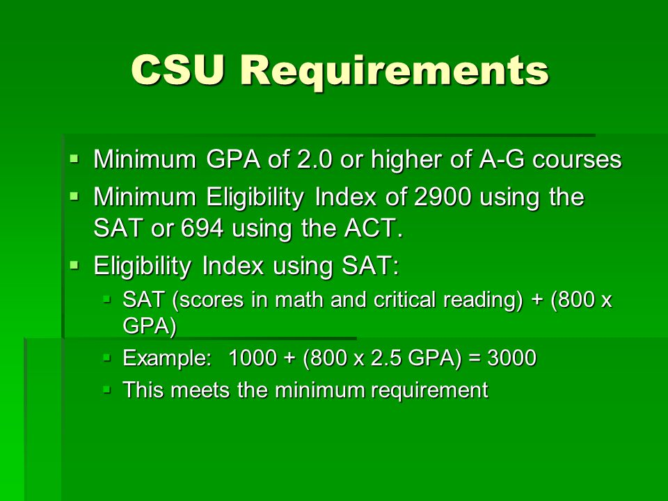 CSU Requirements Minimum GPA of 2.0 or higher of A-G courses