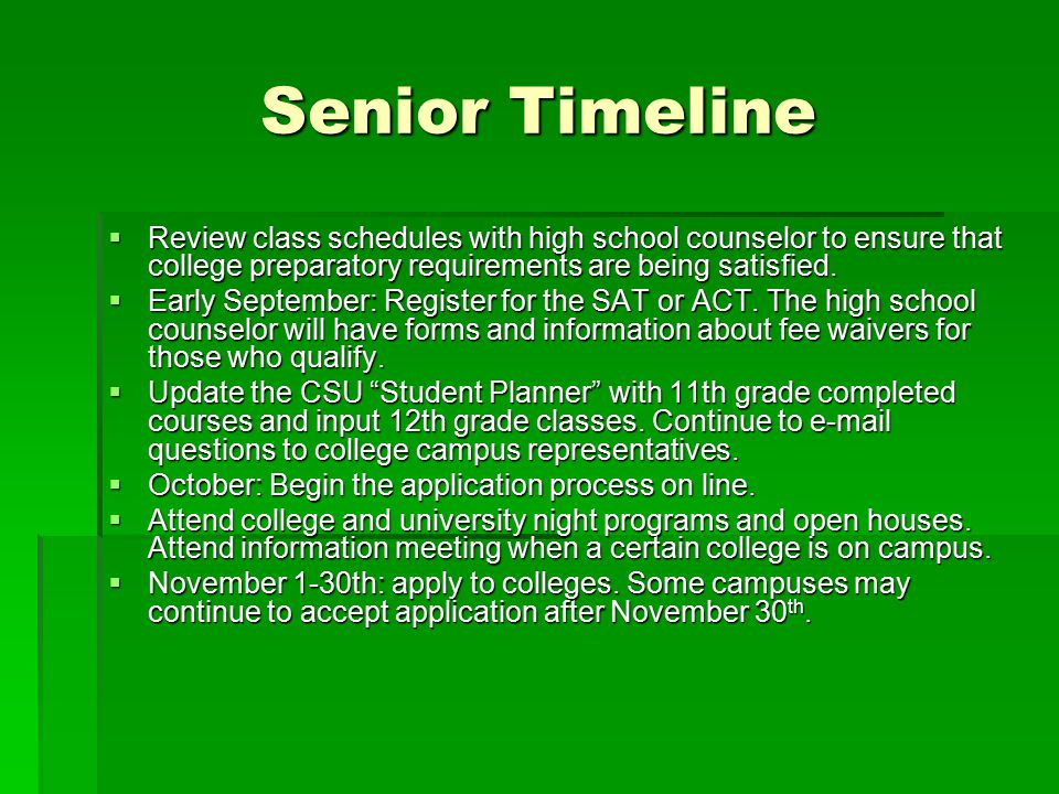 Senior Timeline Review class schedules with high school counselor to ensure that college preparatory requirements are being satisfied.