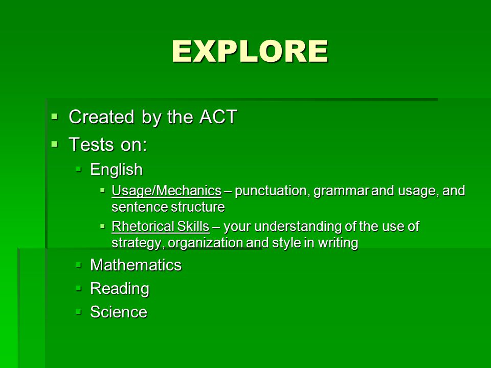 EXPLORE Created by the ACT Tests on: English Mathematics Reading