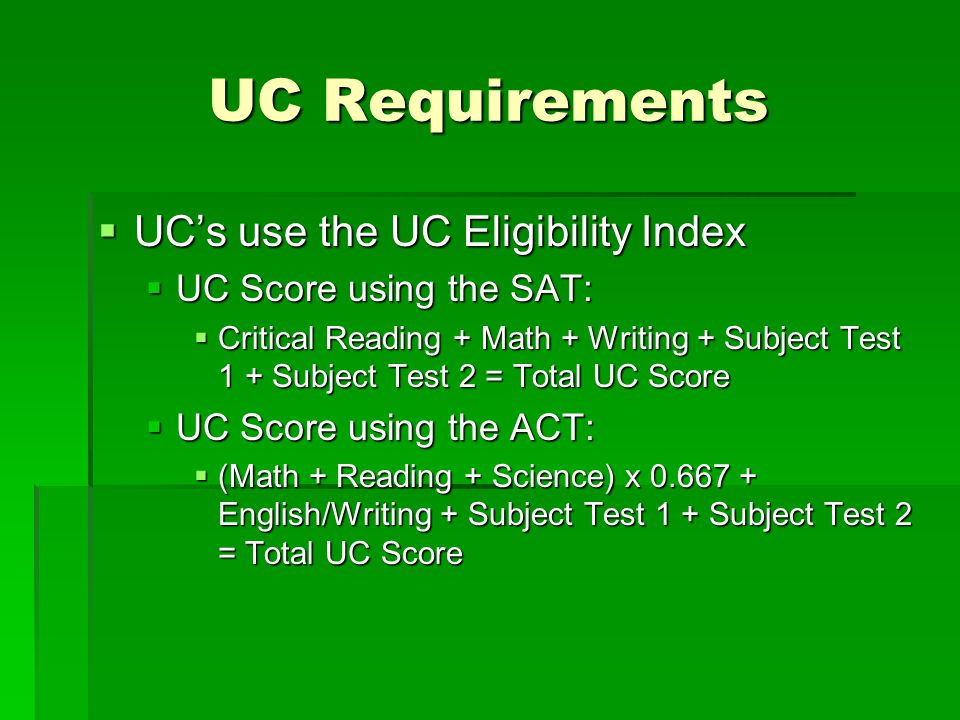 UC Requirements UC's use the UC Eligibility Index