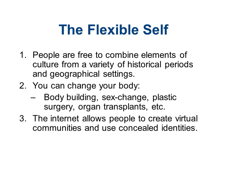 The Flexible Self People are free to combine elements of culture from a variety of historical periods and geographical settings.