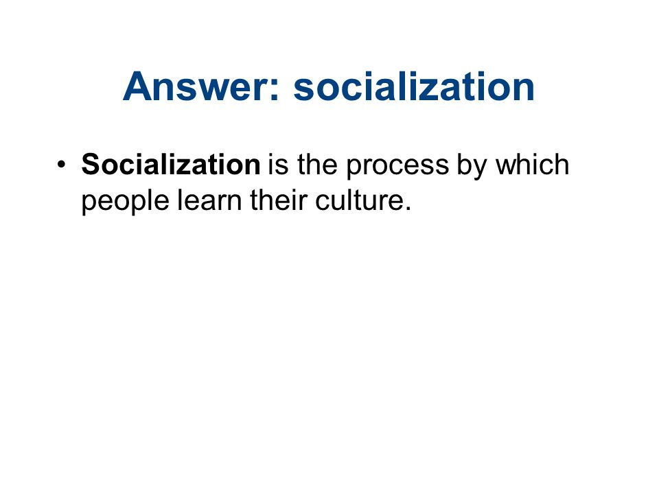 Answer: socialization