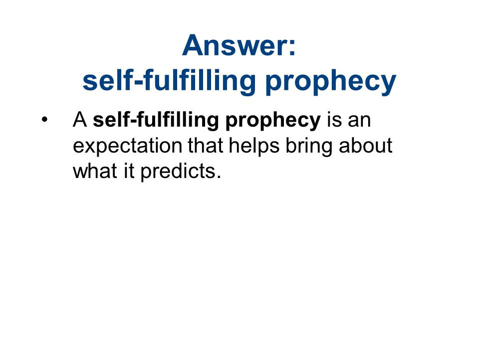 Answer: self-fulfilling prophecy