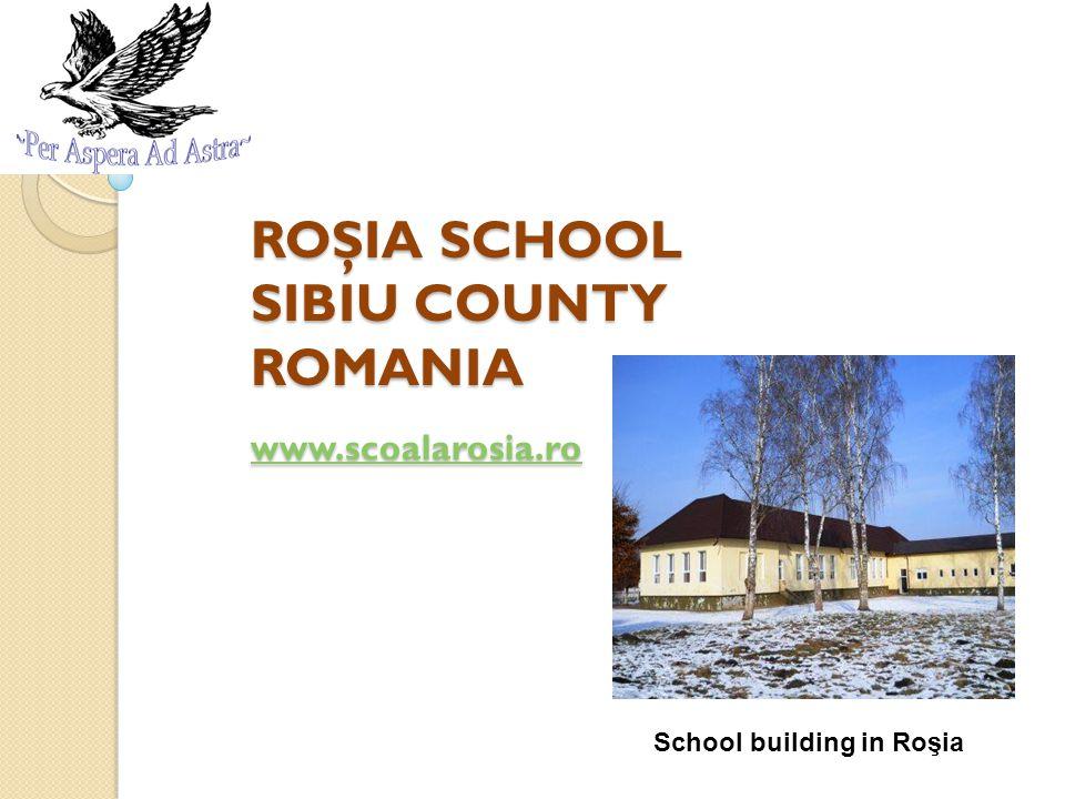 ROŞIA SCHOOL SIBIU COUNTY ROMANIA www.scoalarosia.ro