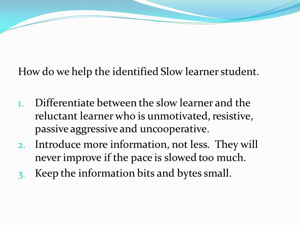 How do we help the identified Slow learner student.