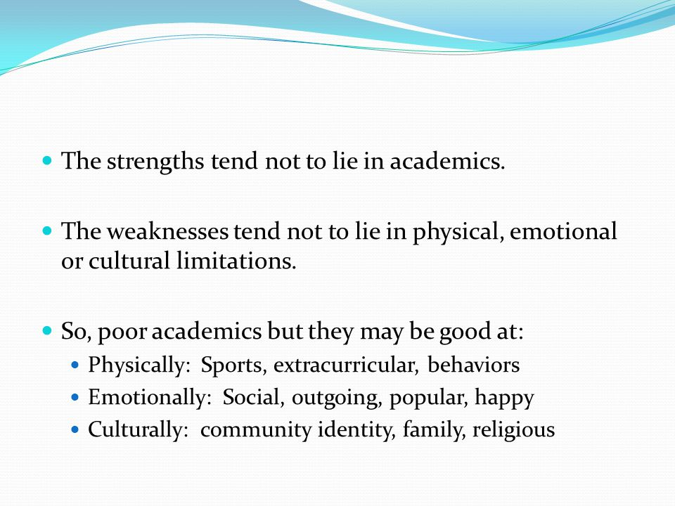 The strengths tend not to lie in academics.