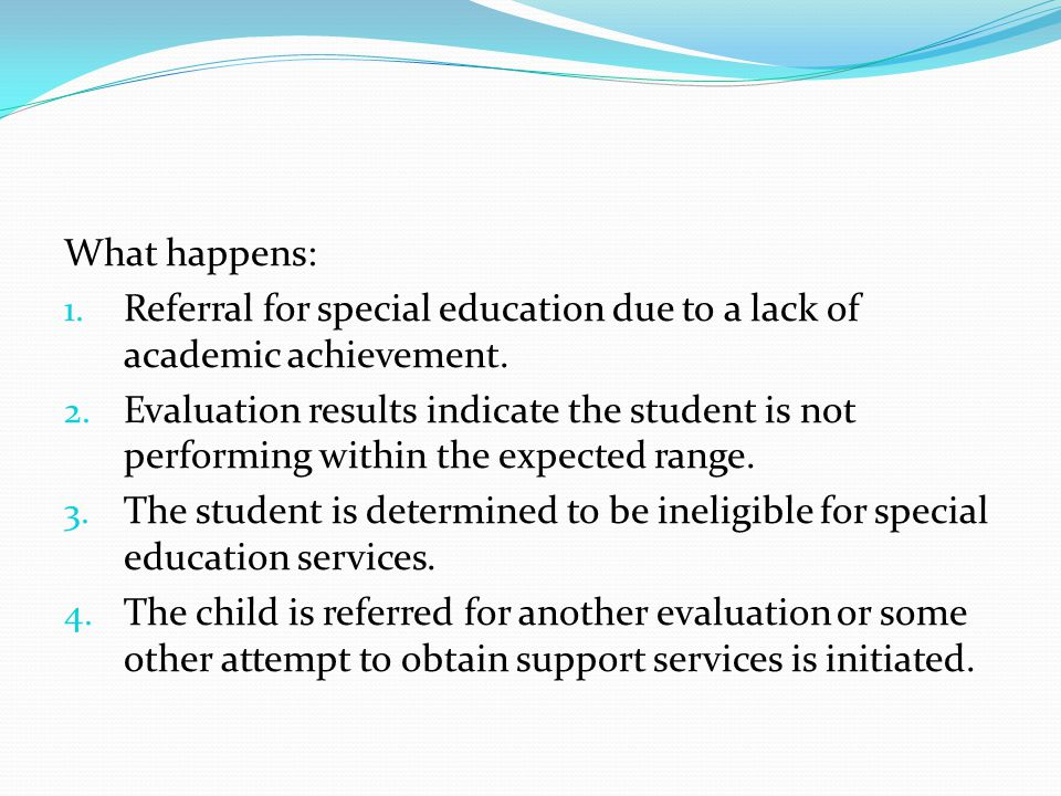 What happens: Referral for special education due to a lack of academic achievement.