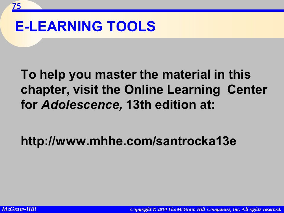 E-LEARNING TOOLS To help you master the material in this chapter, visit the Online Learning Center for Adolescence, 13th edition at: