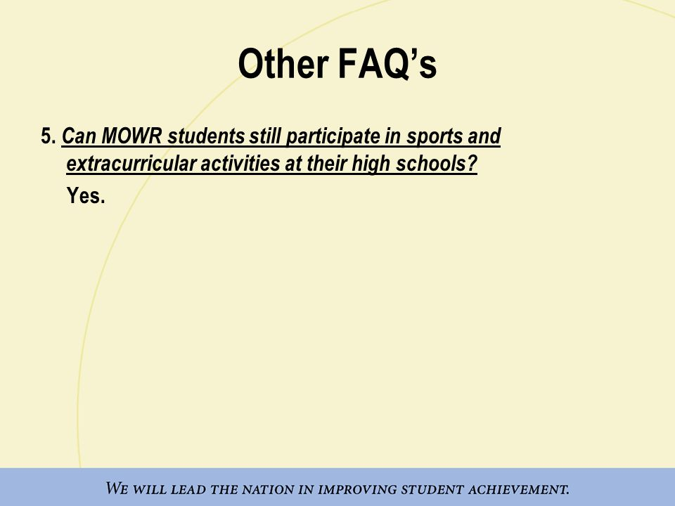 Other FAQ's 5. Can MOWR students still participate in sports and extracurricular activities at their high schools