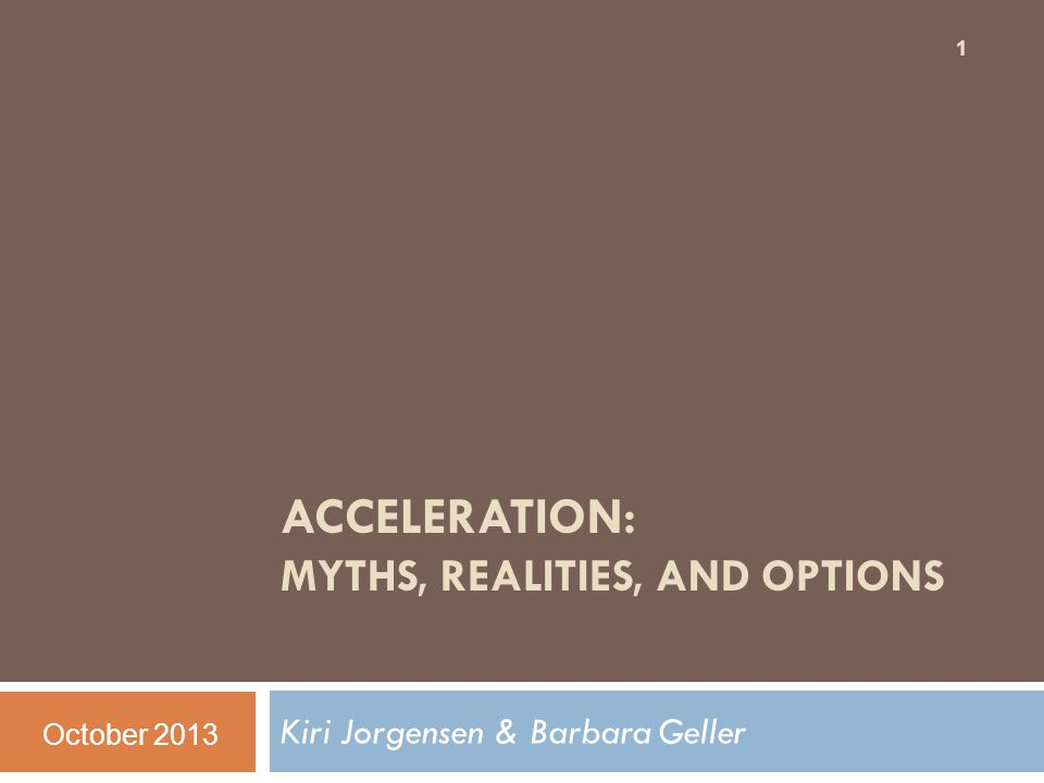 ACCELERATION: MYTHS, REALITIES, AND OPTIONS