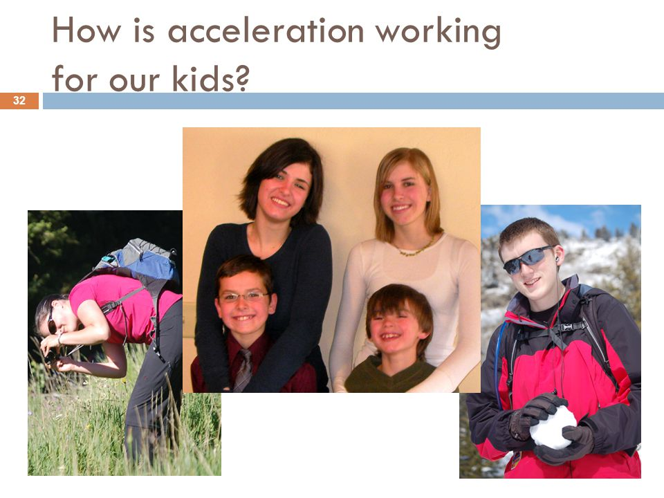How is acceleration working for our kids