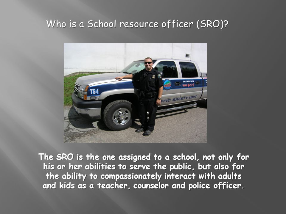 Who is a School resource officer (SRO)