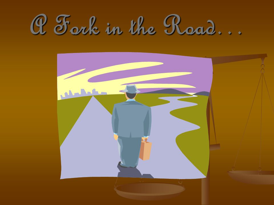 A Fork in the Road…