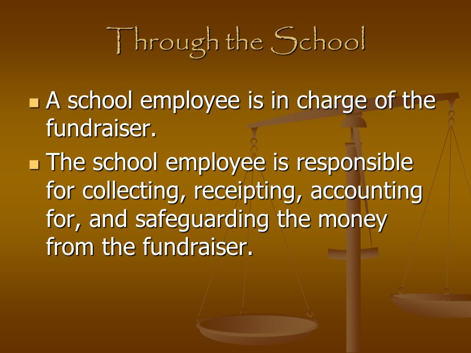 Through the School A school employee is in charge of the fundraiser.