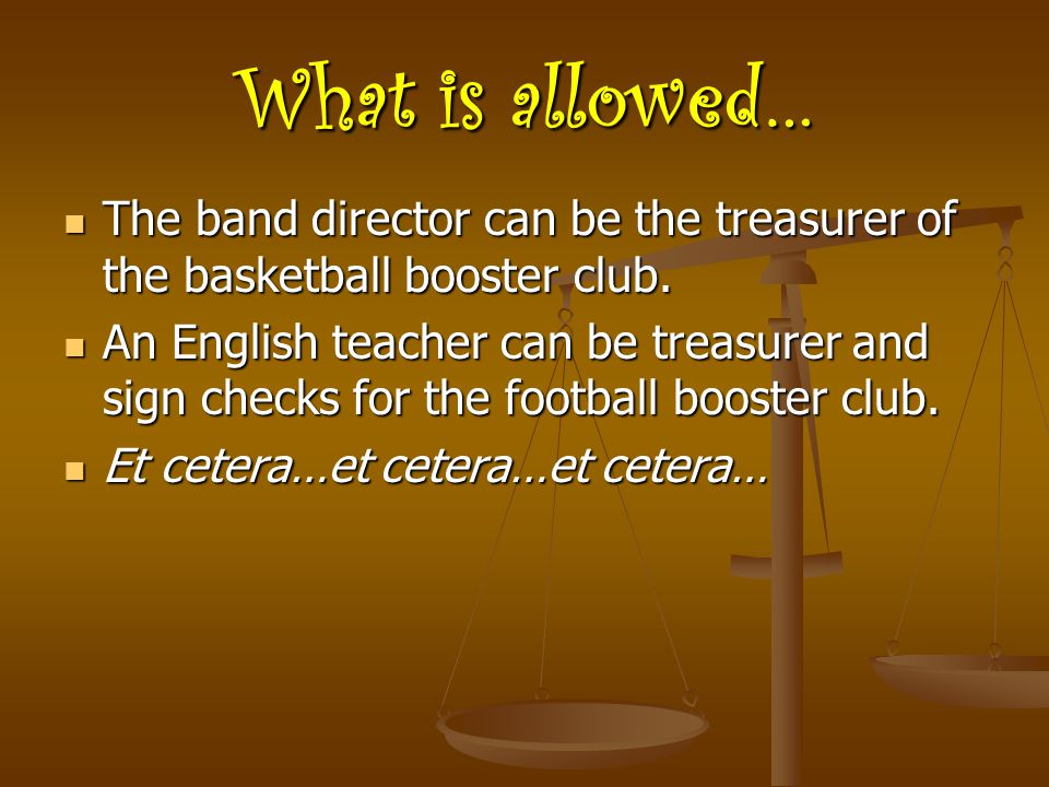 What is allowed… The band director can be the treasurer of the basketball booster club.