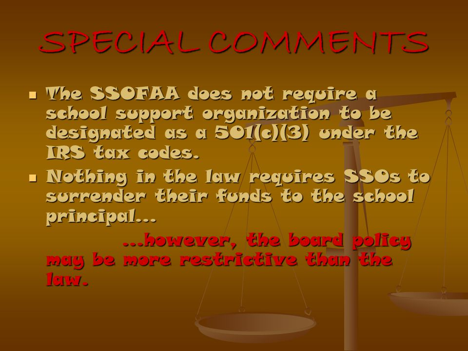 SPECIAL COMMENTS The SSOFAA does not require a school support organization to be designated as a 501(c)(3) under the IRS tax codes.