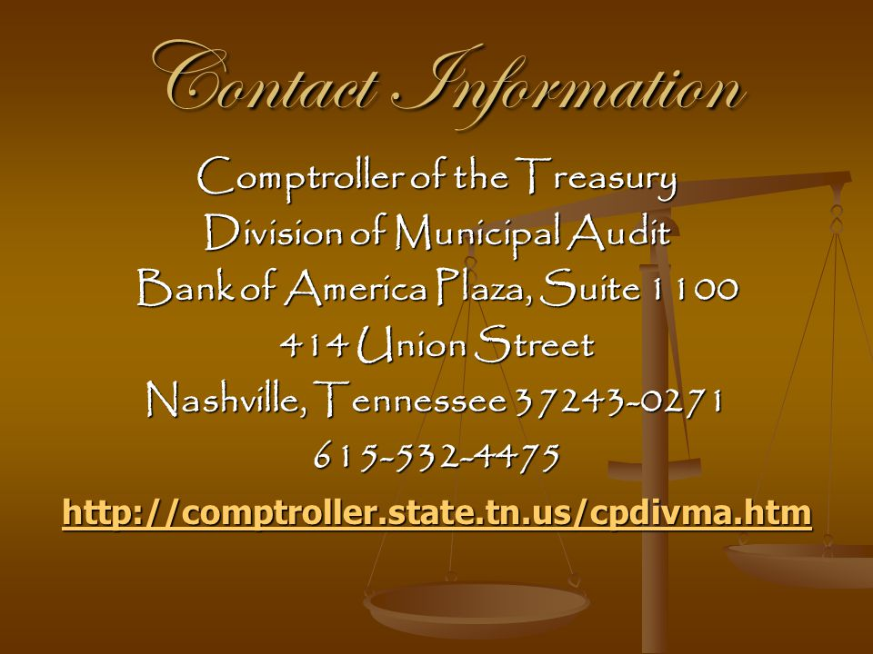 Contact Information Comptroller of the Treasury. Division of Municipal Audit. Bank of America Plaza, Suite 1100.
