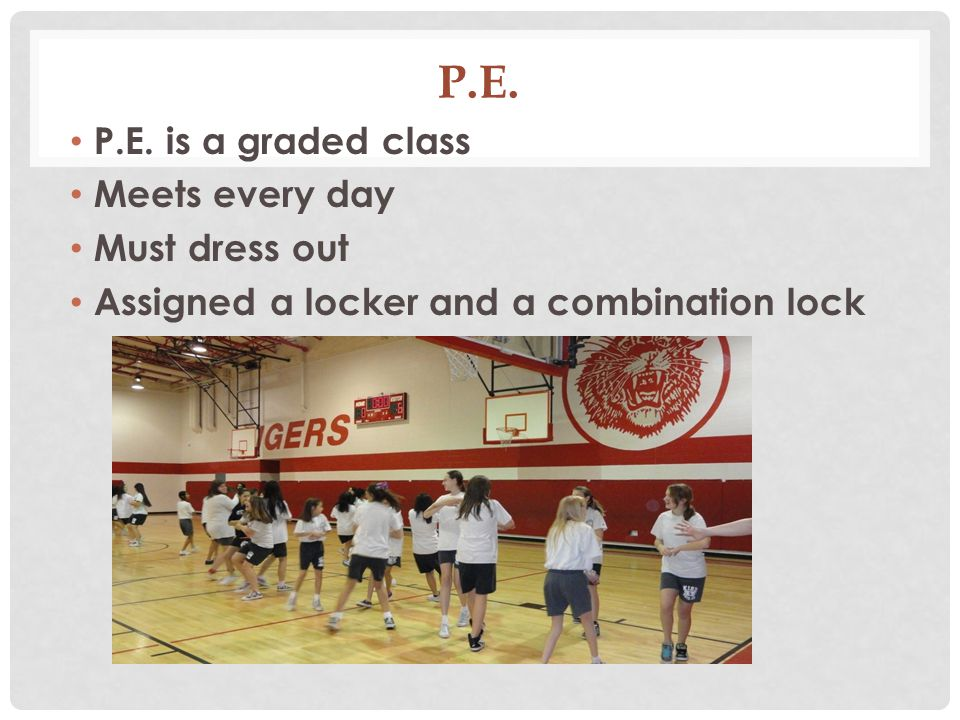 P.E. P.E. is a graded class Meets every day Must dress out