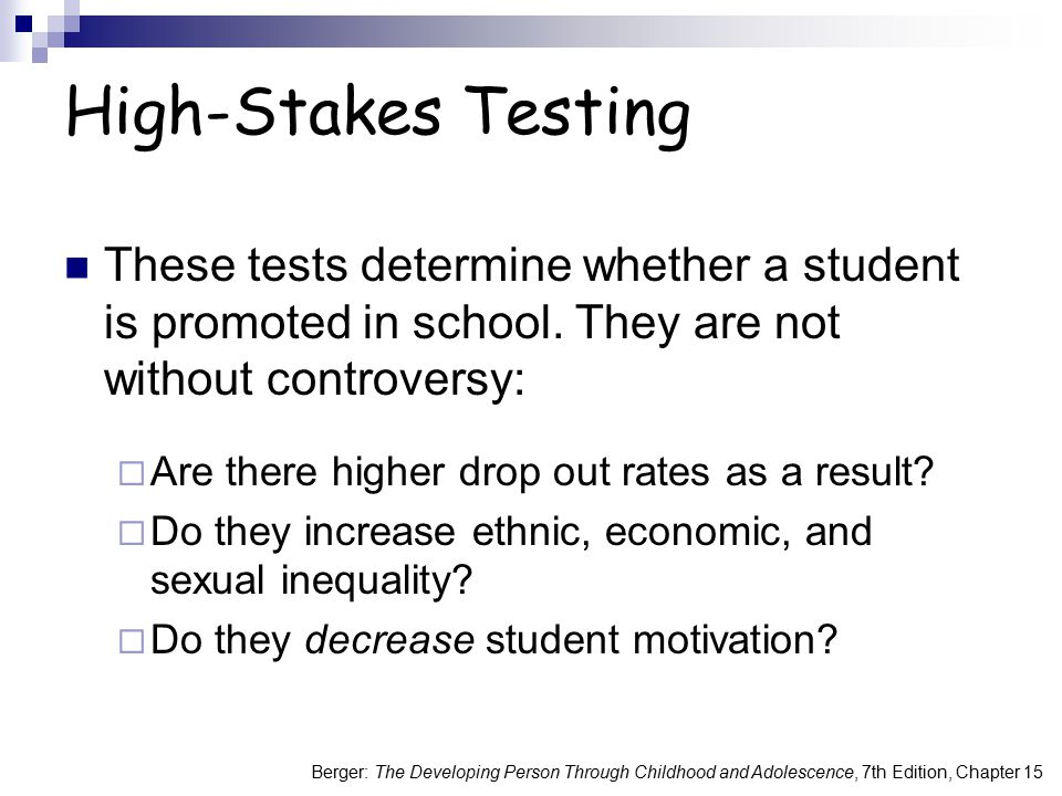 High-Stakes Testing These tests determine whether a student is promoted in school. They are not without controversy:
