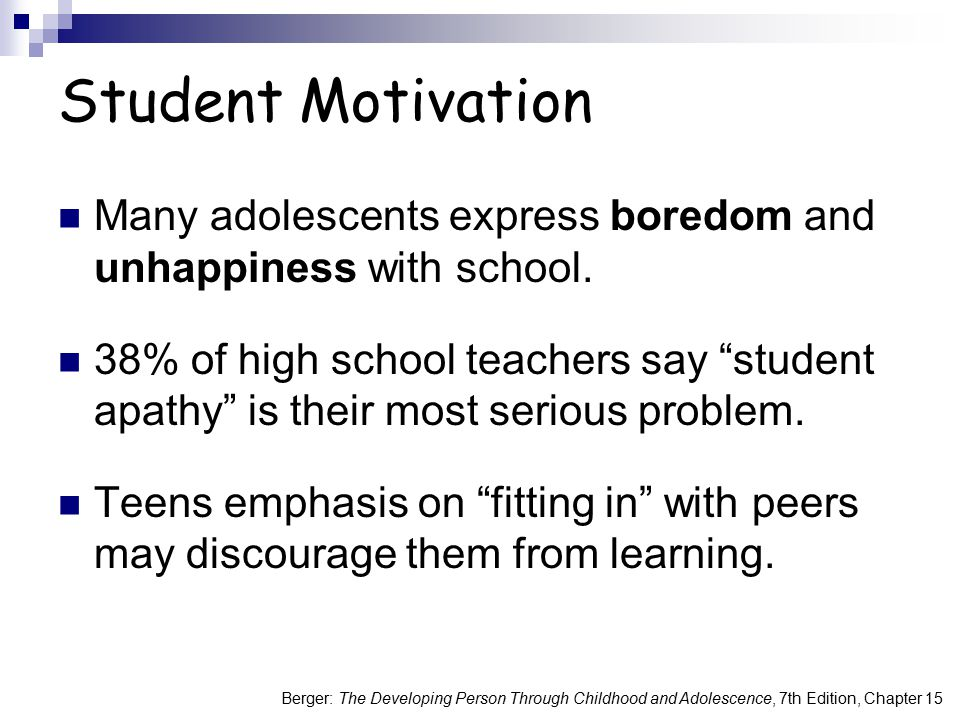 Student Motivation Many adolescents express boredom and unhappiness with school.