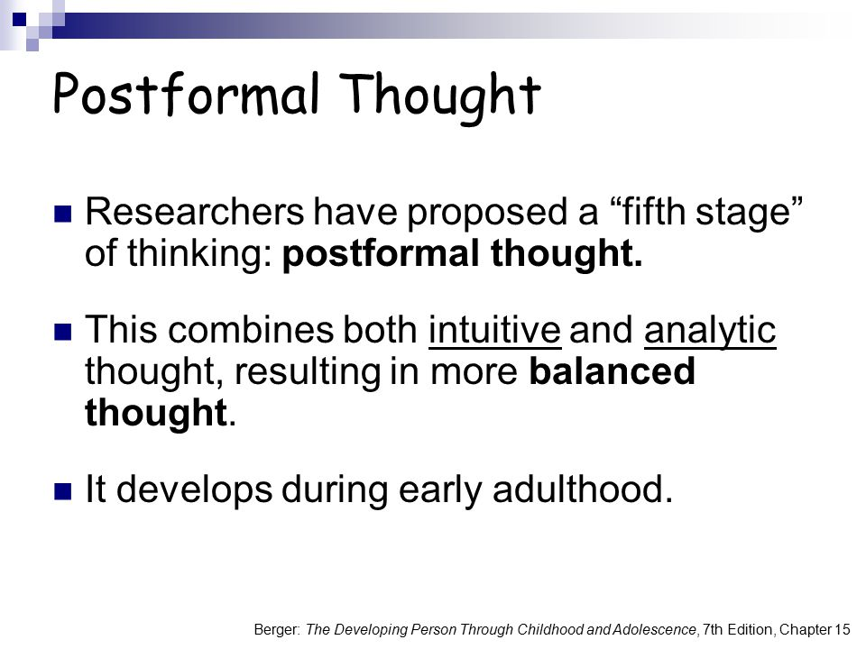 Postformal Thought Researchers have proposed a fifth stage of thinking: postformal thought.