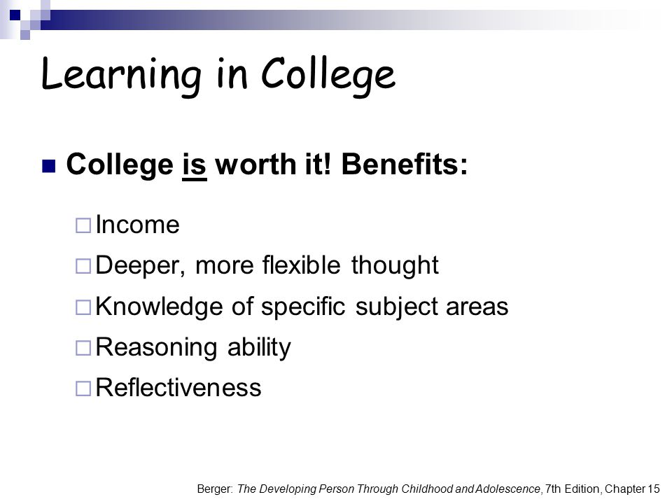 Learning in College College is worth it! Benefits: Income