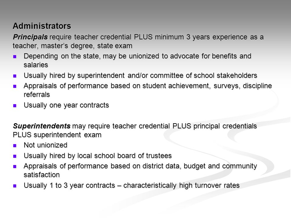 Administrators Principals require teacher credential PLUS minimum 3 years experience as a teacher, master's degree, state exam.