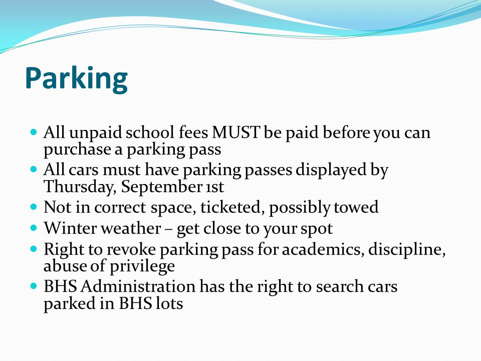 Parking All unpaid school fees MUST be paid before you can purchase a parking pass.