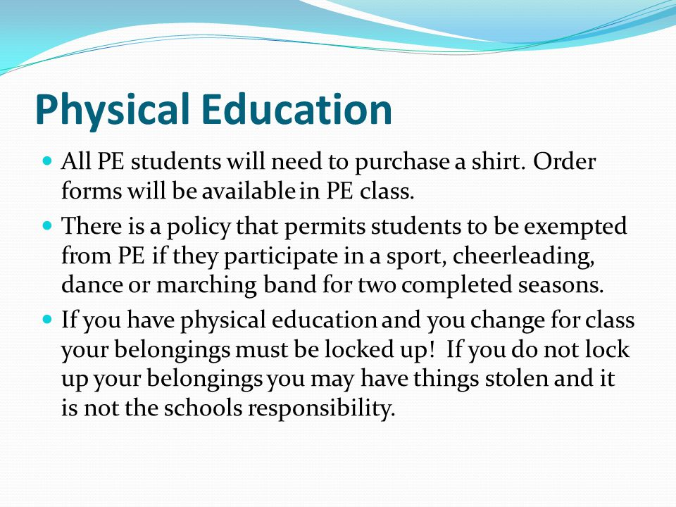 Physical Education All PE students will need to purchase a shirt. Order forms will be available in PE class.