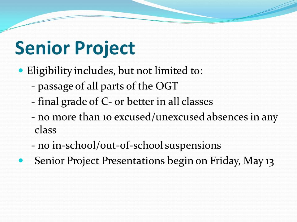 Senior Project Eligibility includes, but not limited to: