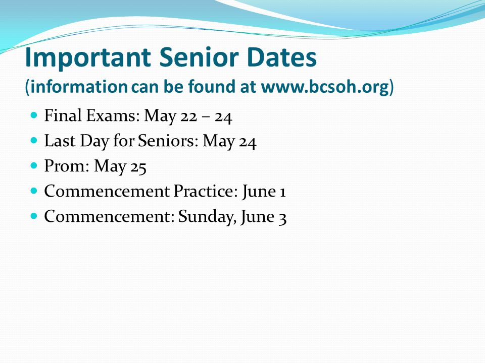 Important Senior Dates (information can be found at www.bcsoh.org)