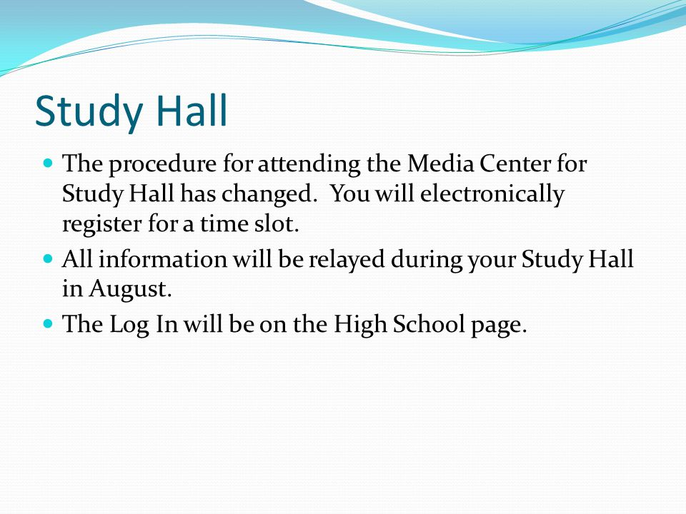 Study Hall The procedure for attending the Media Center for Study Hall has changed. You will electronically register for a time slot.