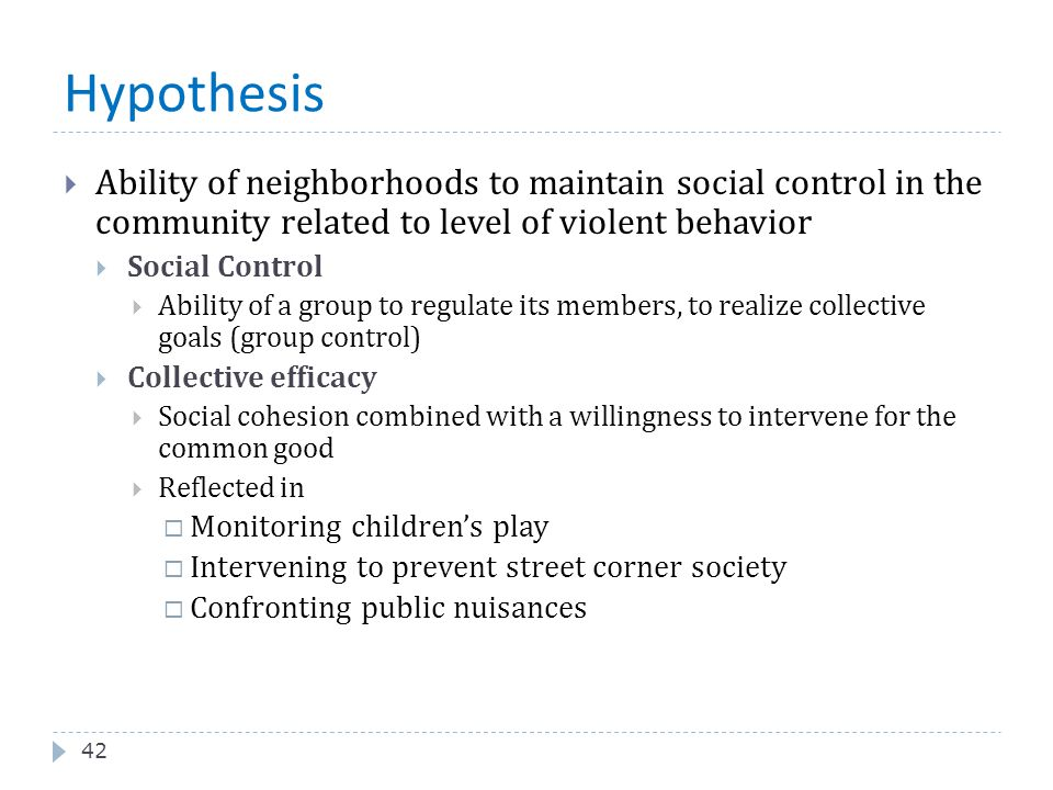 Hypothesis Ability of neighborhoods to maintain social control in the community related to level of violent behavior.
