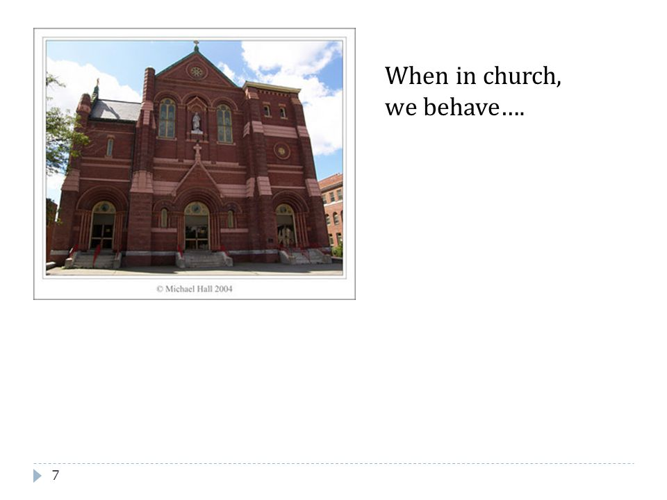 When in church, we behave….