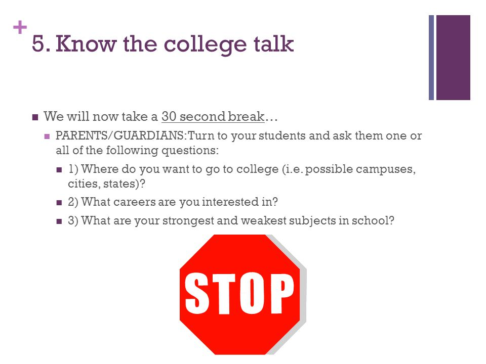 5. Know the college talk We will now take a 30 second break…