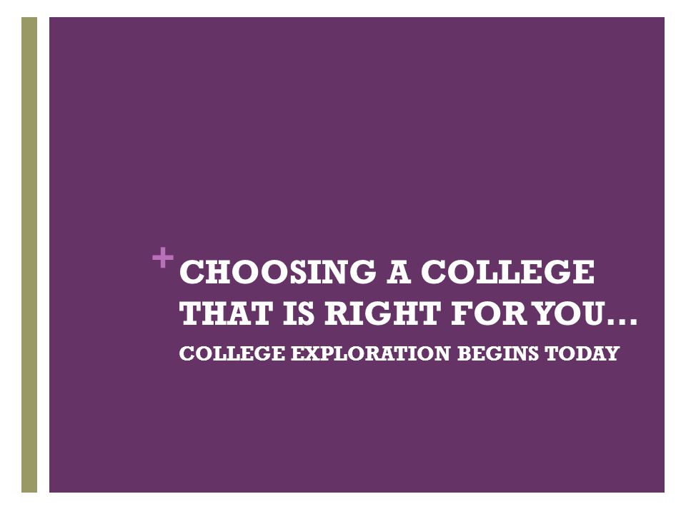 CHOOSING A COLLEGE THAT IS RIGHT FOR YOU…