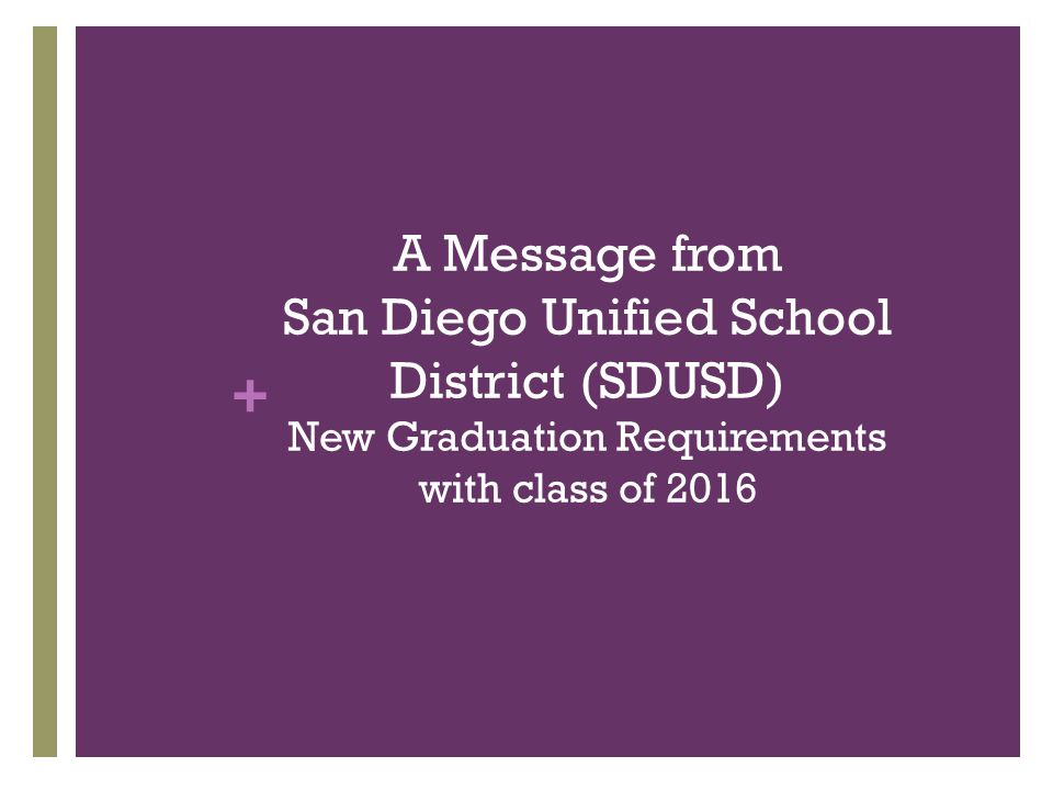 A Message from San Diego Unified School District (SDUSD) New Graduation Requirements with class of 2016