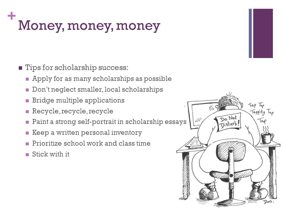 Money, money, money Tips for scholarship success: