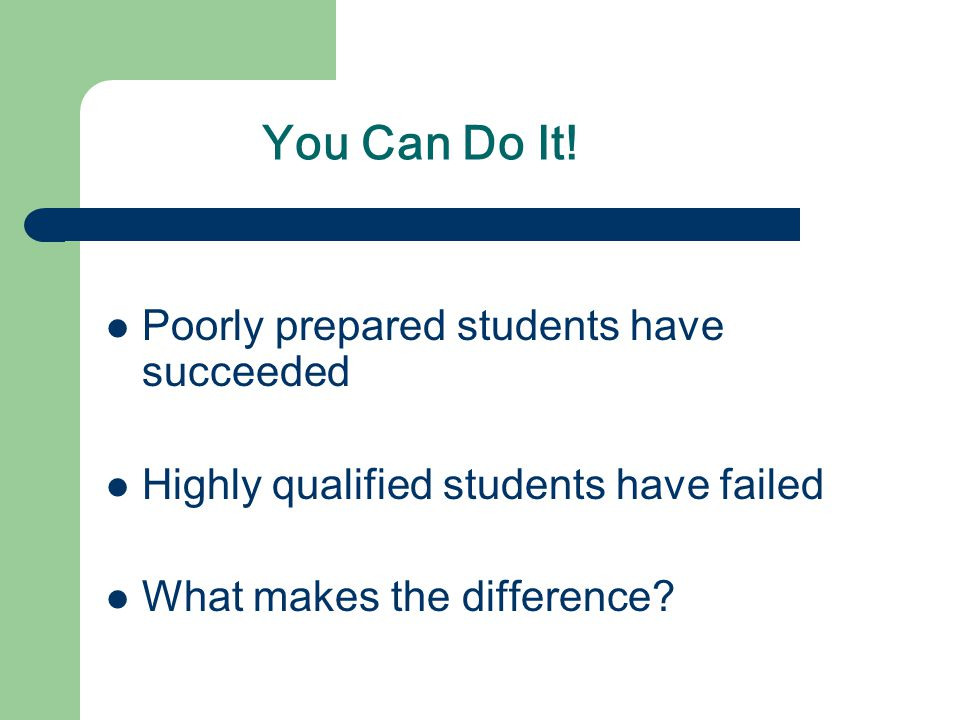 You Can Do It! Poorly prepared students have succeeded