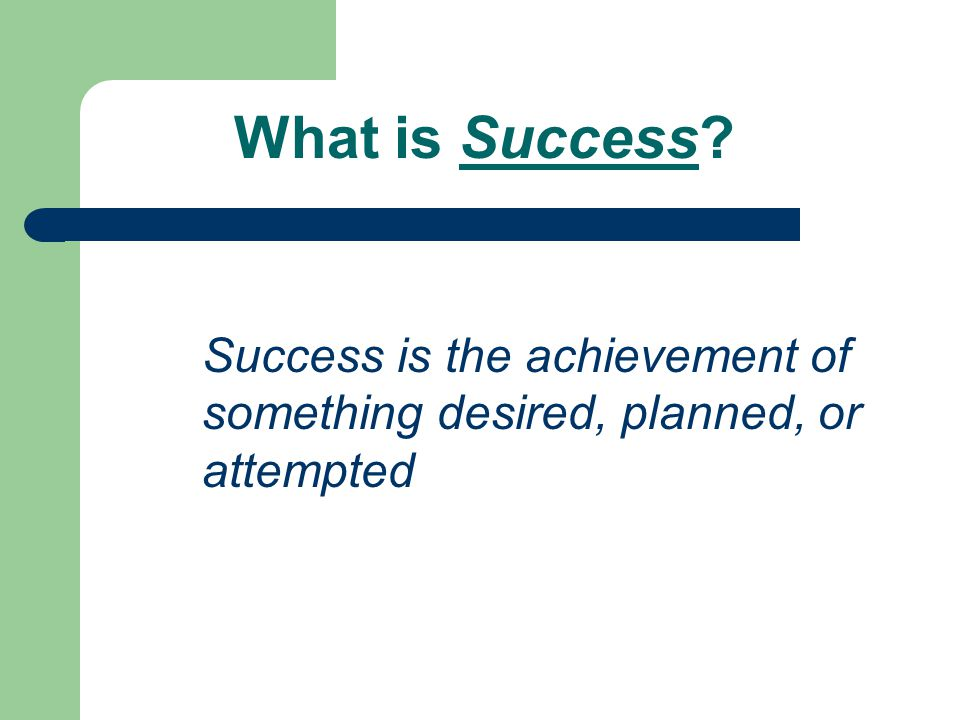 What is Success Success is the achievement of something desired, planned, or attempted