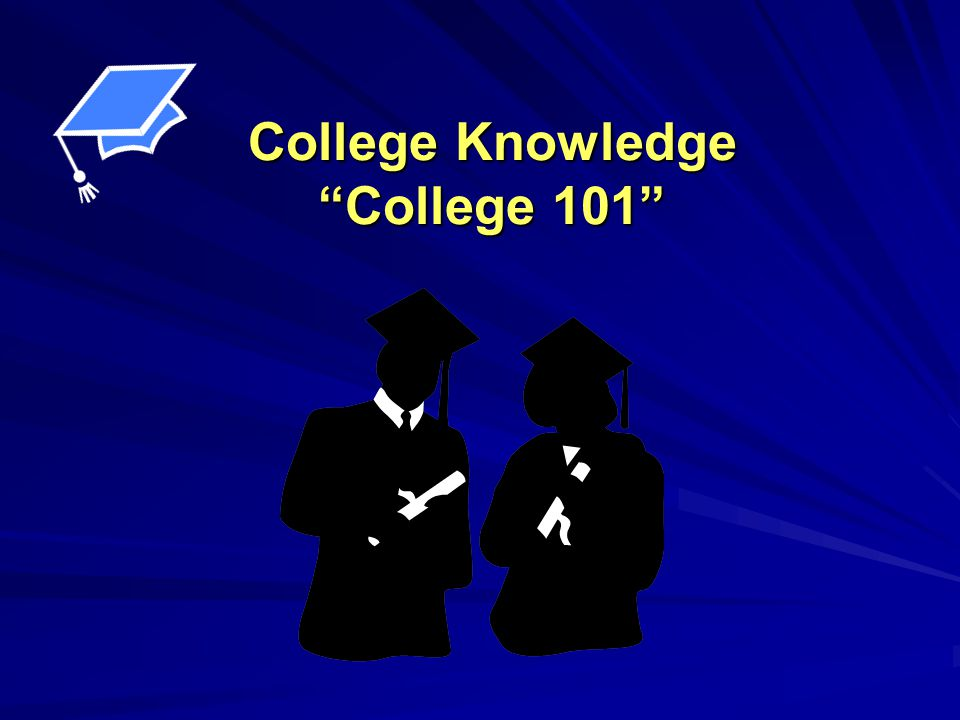 College Knowledge College 101