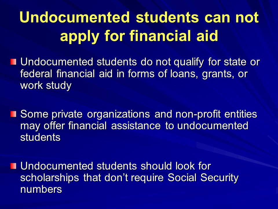 Undocumented students can not apply for financial aid