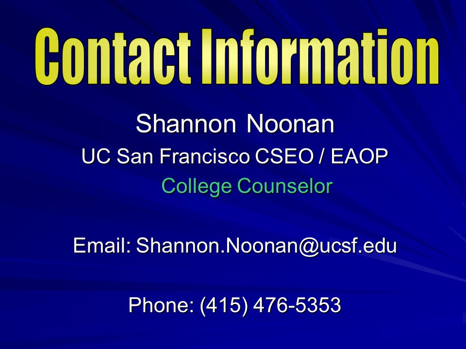 Contact Information Shannon Noonan. UC San Francisco CSEO / EAOP. College Counselor. Email: Shannon.Noonan@ucsf.edu.